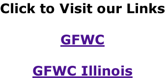 Click to Visit our Links  GFWC  GFWC Illinois